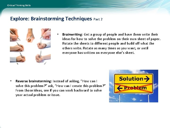 Critical Thinking Skills Explore: Brainstorming Techniques Part 2 • • Brainwriting: Get a group