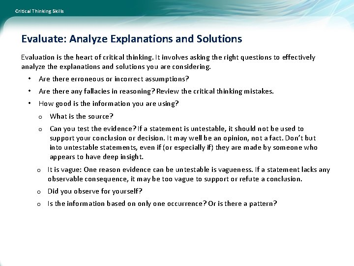 Critical Thinking Skills Evaluate: Analyze Explanations and Solutions Evaluation is the heart of critical
