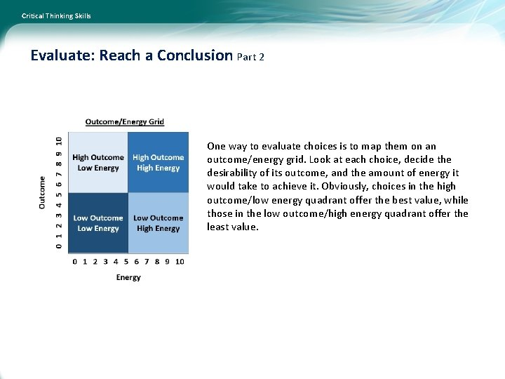 Critical Thinking Skills Evaluate: Reach a Conclusion Part 2 One way to evaluate choices