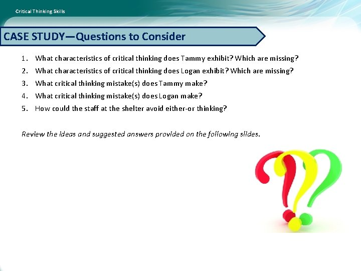 Critical Thinking Skills CASE STUDY—Questions to Consider 1. What characteristics of critical thinking does