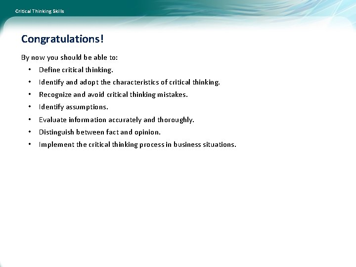 Critical Thinking Skills Congratulations! By now you should be able to: • Define critical