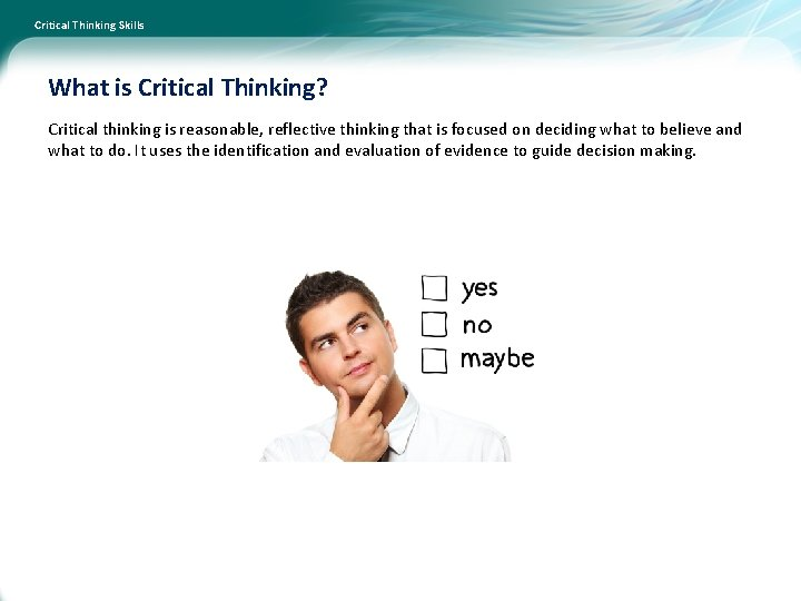 Critical Thinking Skills What is Critical Thinking? Critical thinking is reasonable, reflective thinking that