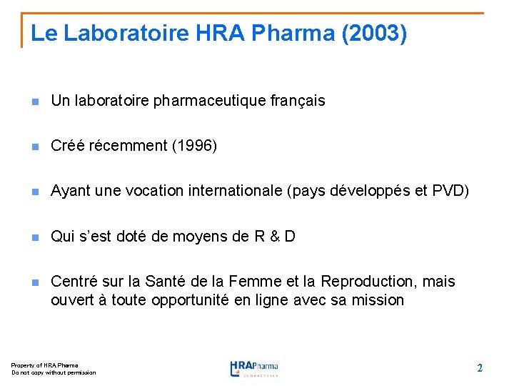 Le Laboratoire HRA Pharma (2003) n Un laboratoire pharmaceutique français n Créé récemment (1996)