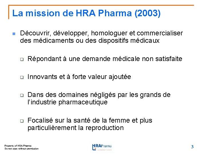 La mission de HRA Pharma (2003) n Découvrir, développer, homologuer et commercialiser des médicaments