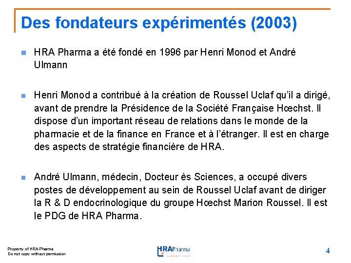 Des fondateurs expérimentés (2003) n HRA Pharma a été fondé en 1996 par Henri