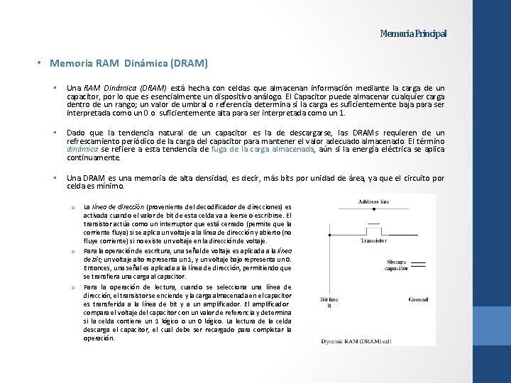 Memoria Principal • Memoria RAM Dinámica (DRAM) • Una RAM Dinámica (DRAM) está hecha