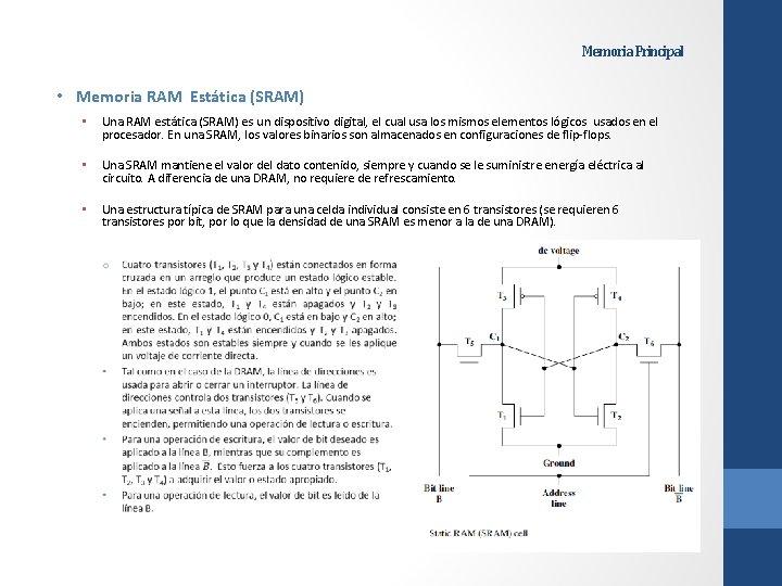 Memoria Principal • Memoria RAM Estática (SRAM) • Una RAM estática (SRAM) es un