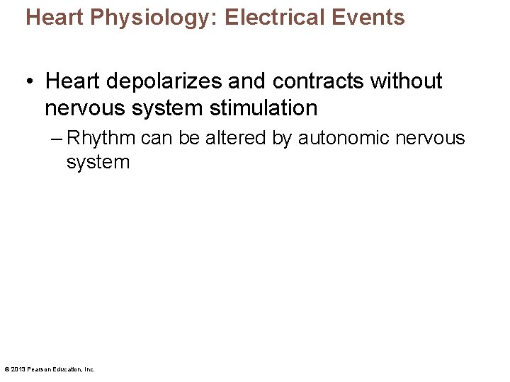 Heart Physiology: Electrical Events • Heart depolarizes and contracts without nervous system stimulation –