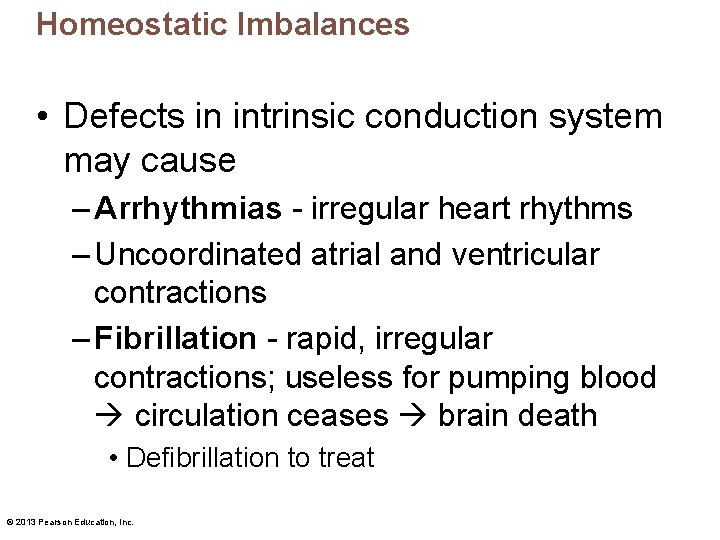 Homeostatic Imbalances • Defects in intrinsic conduction system may cause – Arrhythmias - irregular