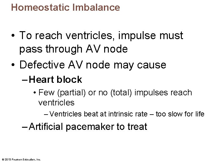 Homeostatic Imbalance • To reach ventricles, impulse must pass through AV node • Defective