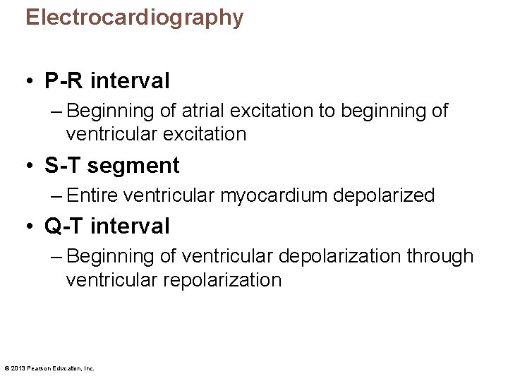 Electrocardiography • P R interval – Beginning of atrial excitation to beginning of ventricular