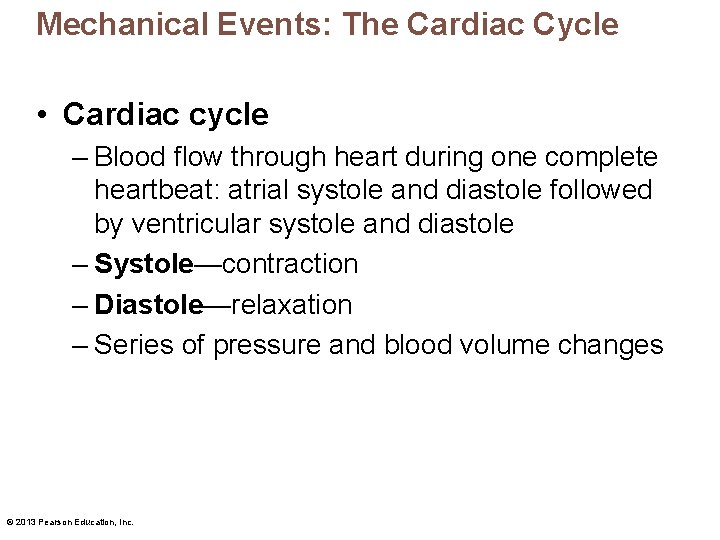 Mechanical Events: The Cardiac Cycle • Cardiac cycle – Blood flow through heart during