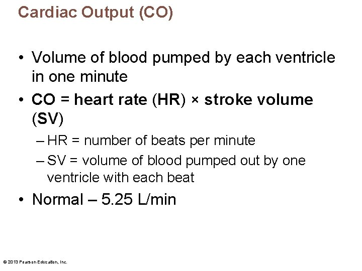 Cardiac Output (CO) • Volume of blood pumped by each ventricle in one minute