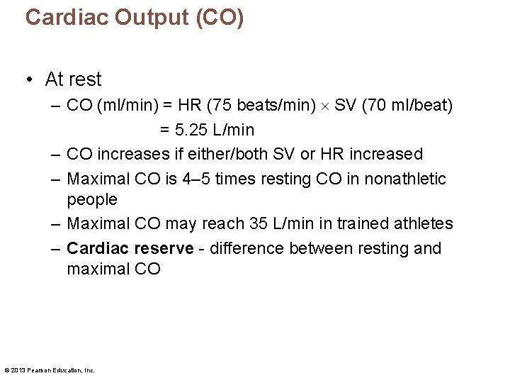 Cardiac Output (CO) • At rest – CO (ml/min) = HR (75 beats/min) SV