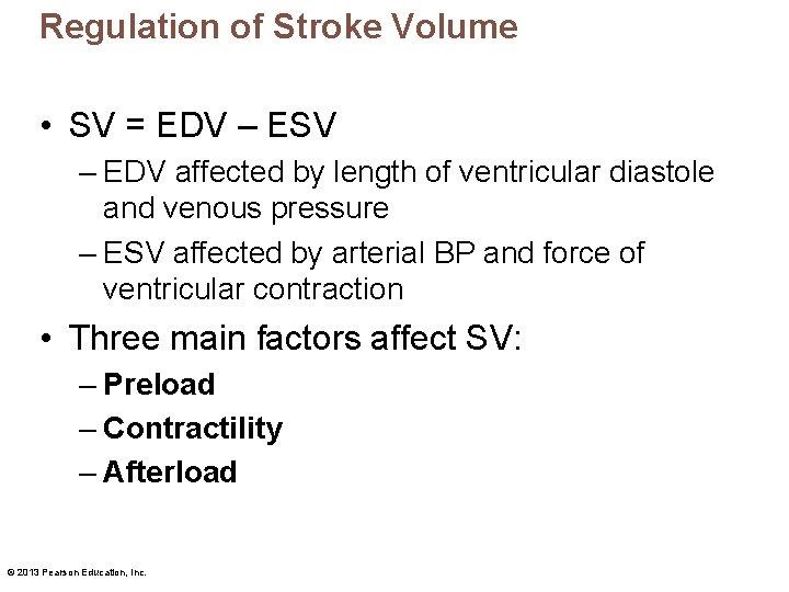 Regulation of Stroke Volume • SV = EDV – ESV – EDV affected by