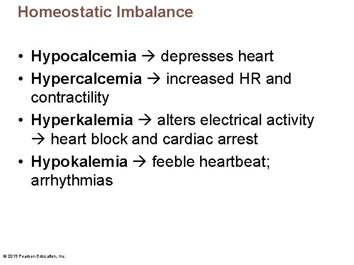 Homeostatic Imbalance • Hypocalcemia depresses heart • Hypercalcemia increased HR and contractility • Hyperkalemia