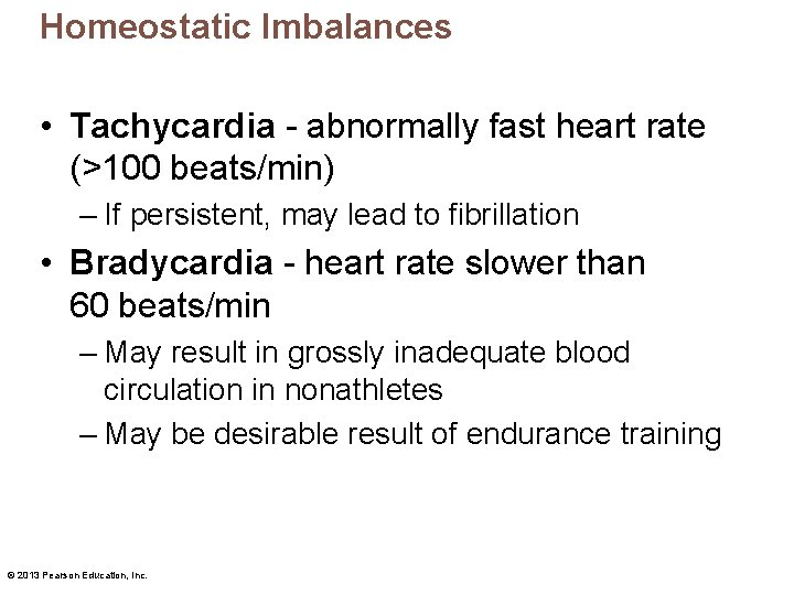 Homeostatic Imbalances • Tachycardia - abnormally fast heart rate (>100 beats/min) – If persistent,