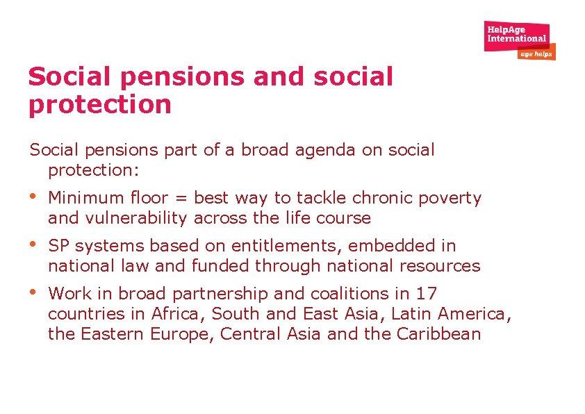 Social pensions and social protection Social pensions part of a broad agenda on social