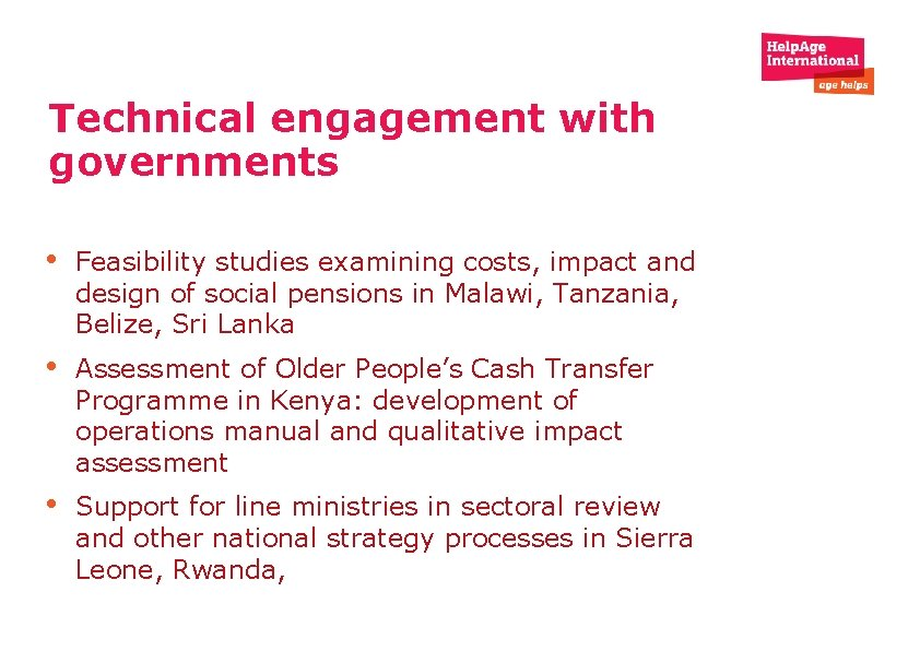 Technical engagement with governments • Feasibility studies examining costs, impact and design of social