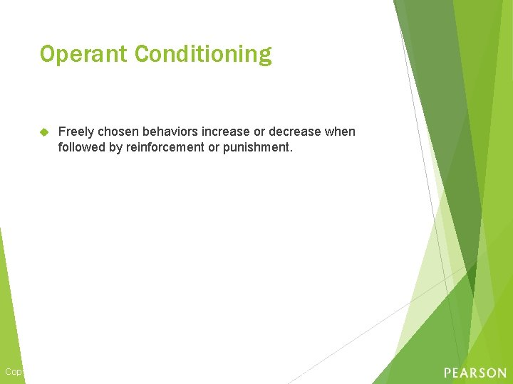 Operant Conditioning Freely chosen behaviors increase or decrease when followed by reinforcement or punishment.