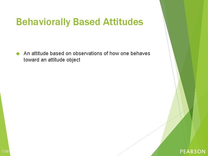 Behaviorally Based Attitudes An attitude based on observations of how one behaves toward an