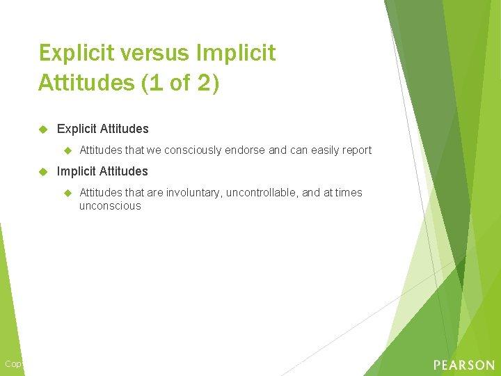 Explicit versus Implicit Attitudes (1 of 2) Explicit Attitudes that we consciously endorse and