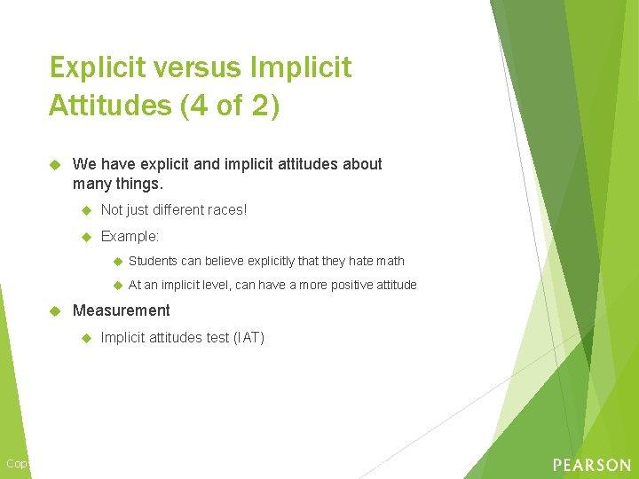 Explicit versus Implicit Attitudes (4 of 2) We have explicit and implicit attitudes about