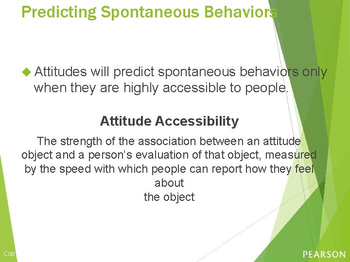 Predicting Spontaneous Behaviors Attitudes will predict spontaneous behaviors only when they are highly accessible