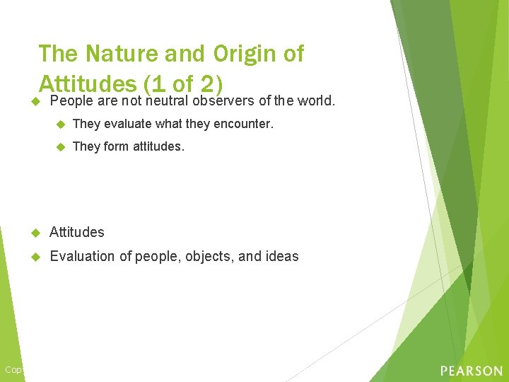 The Nature and Origin of Attitudes (1 of 2) People are not neutral observers