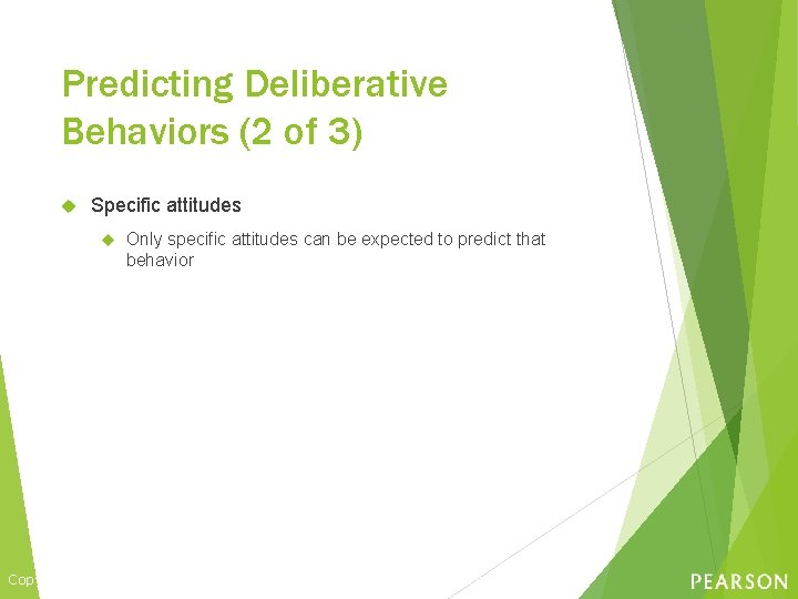 Predicting Deliberative Behaviors (2 of 3) Specific attitudes Only specific attitudes can be expected