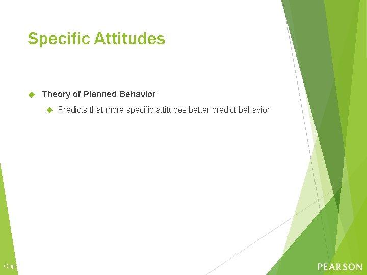 Specific Attitudes Theory of Planned Behavior Predicts that more specific attitudes better predict behavior