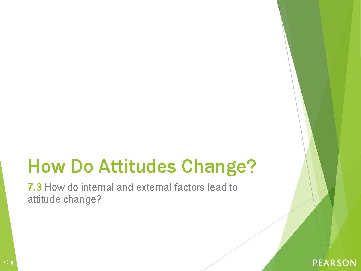 How Do Attitudes Change? 7. 3 How do internal and external factors lead to