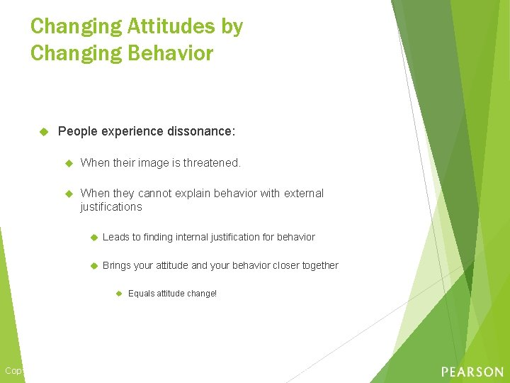 Changing Attitudes by Changing Behavior People experience dissonance: When their image is threatened. When
