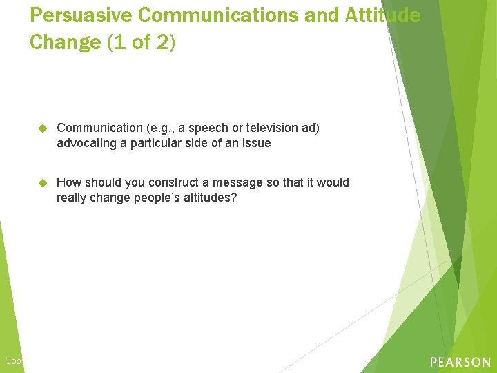 Persuasive Communications and Attitude Change (1 of 2) Communication (e. g. , a speech