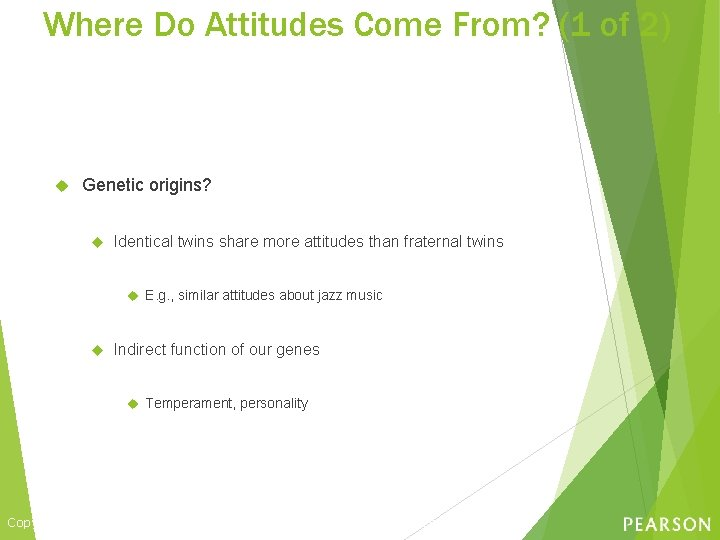 Where Do Attitudes Come From? (1 of 2) Genetic origins? Identical twins share more