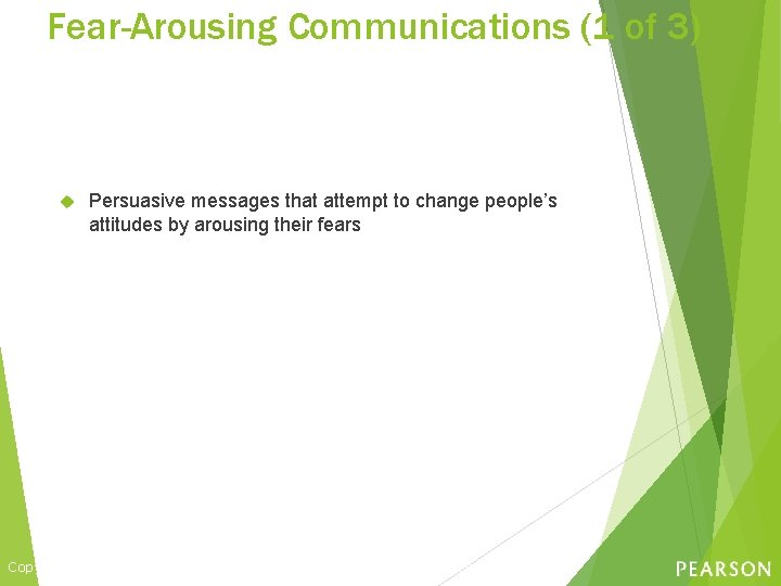 Fear-Arousing Communications (1 of 3) Persuasive messages that attempt to change people's attitudes by