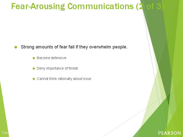Fear-Arousing Communications (2 of 3) Strong amounts of fear fail if they overwhelm people.