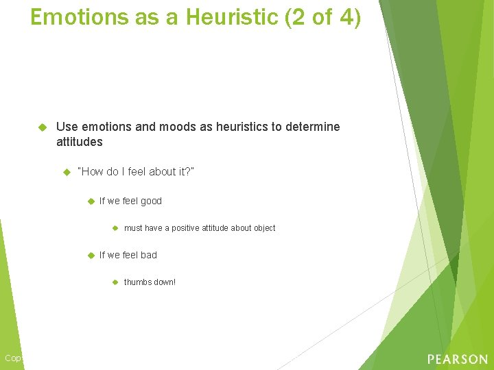 Emotions as a Heuristic (2 of 4) Use emotions and moods as heuristics to