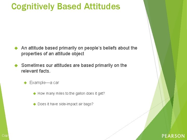 Cognitively Based Attitudes An attitude based primarily on people's beliefs about the properties of