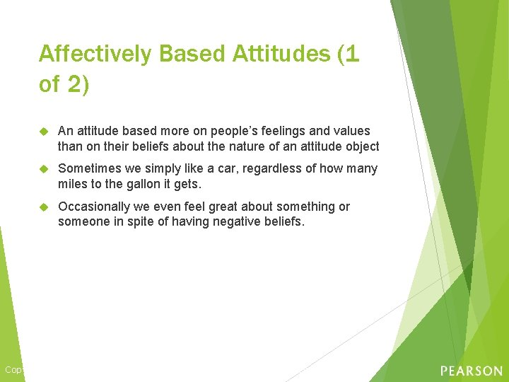 Affectively Based Attitudes (1 of 2) An attitude based more on people's feelings and