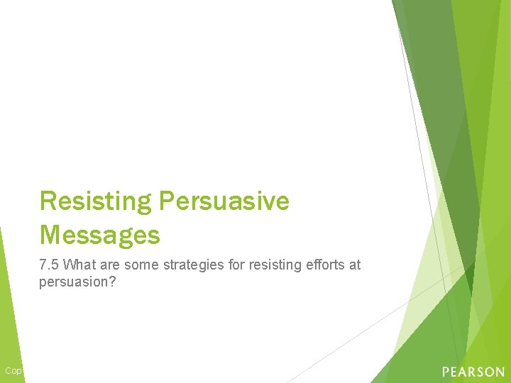 Resisting Persuasive Messages 7. 5 What are some strategies for resisting efforts at persuasion?