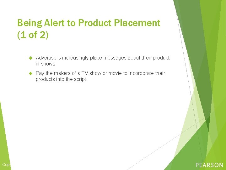 Being Alert to Product Placement (1 of 2) Advertisers increasingly place messages about their