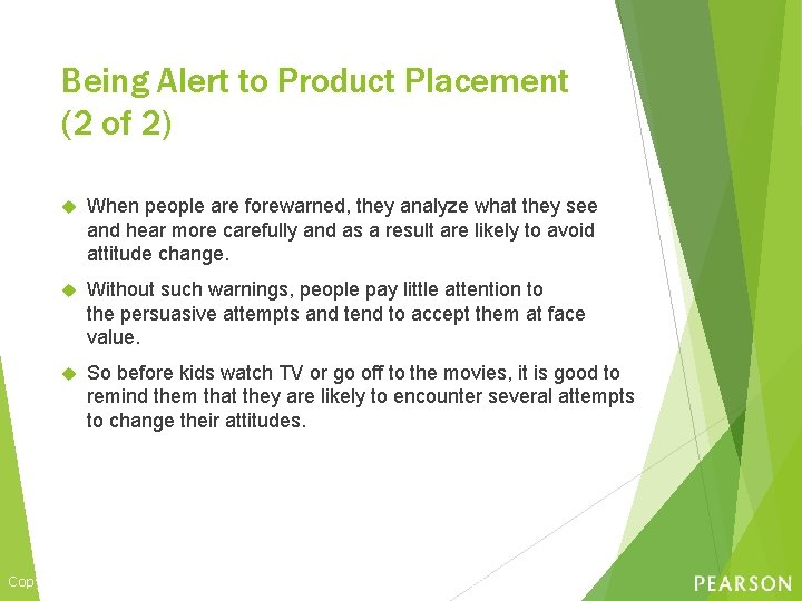 Being Alert to Product Placement (2 of 2) When people are forewarned, they analyze