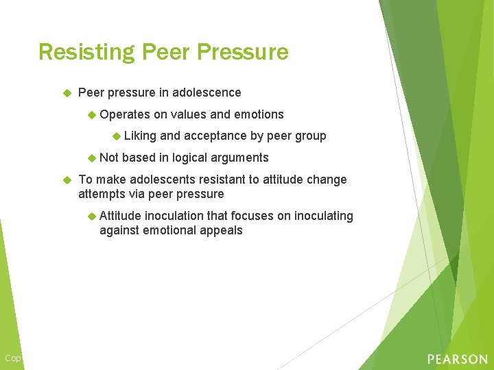 Resisting Peer Pressure Peer pressure in adolescence Operates on values and emotions Liking Not