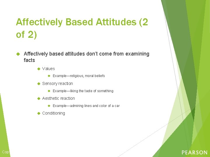 Affectively Based Attitudes (2 of 2) Affectively based attitudes don't come from examining facts