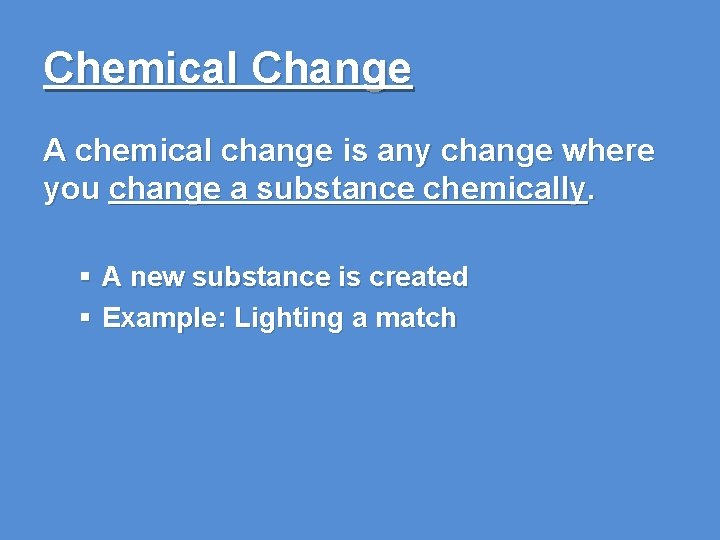 Chemical Change A chemical change is any change where you change a substance chemically.