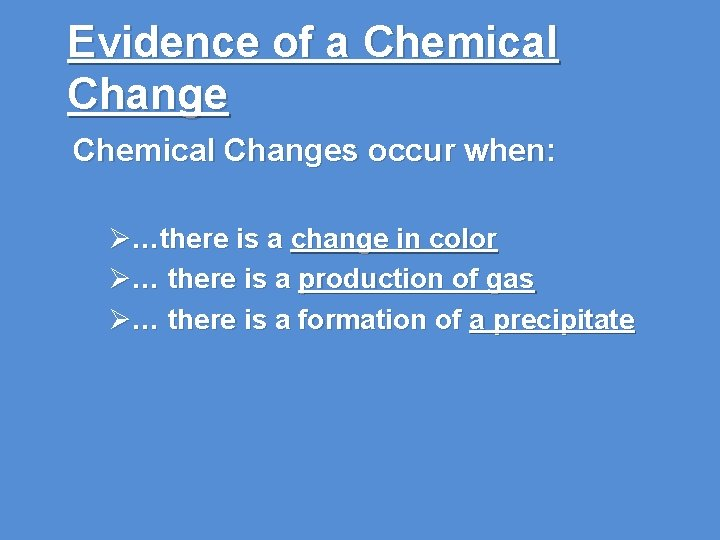 Evidence of a Chemical Changes occur when: Ø…there is a change in color Ø…