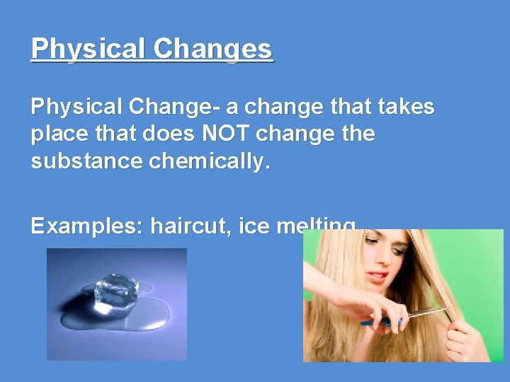 Physical Changes Physical Change- a change that takes place that does NOT change the