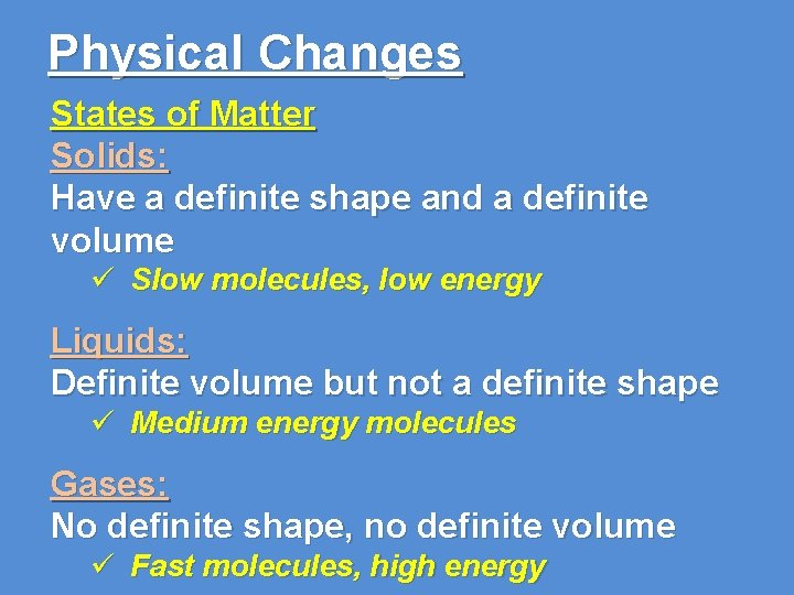 Physical Changes States of Matter Solids: Have a definite shape and a definite volume