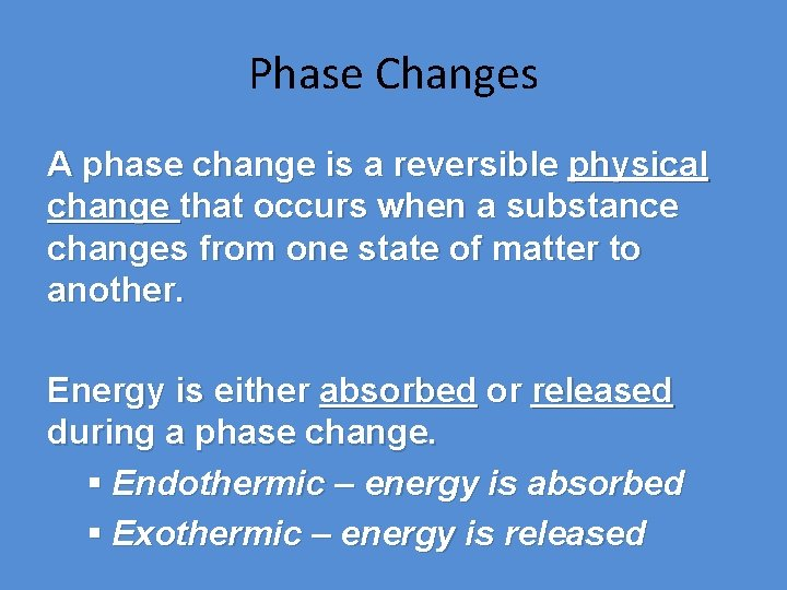 Phase Changes A phase change is a reversible physical change that occurs when a